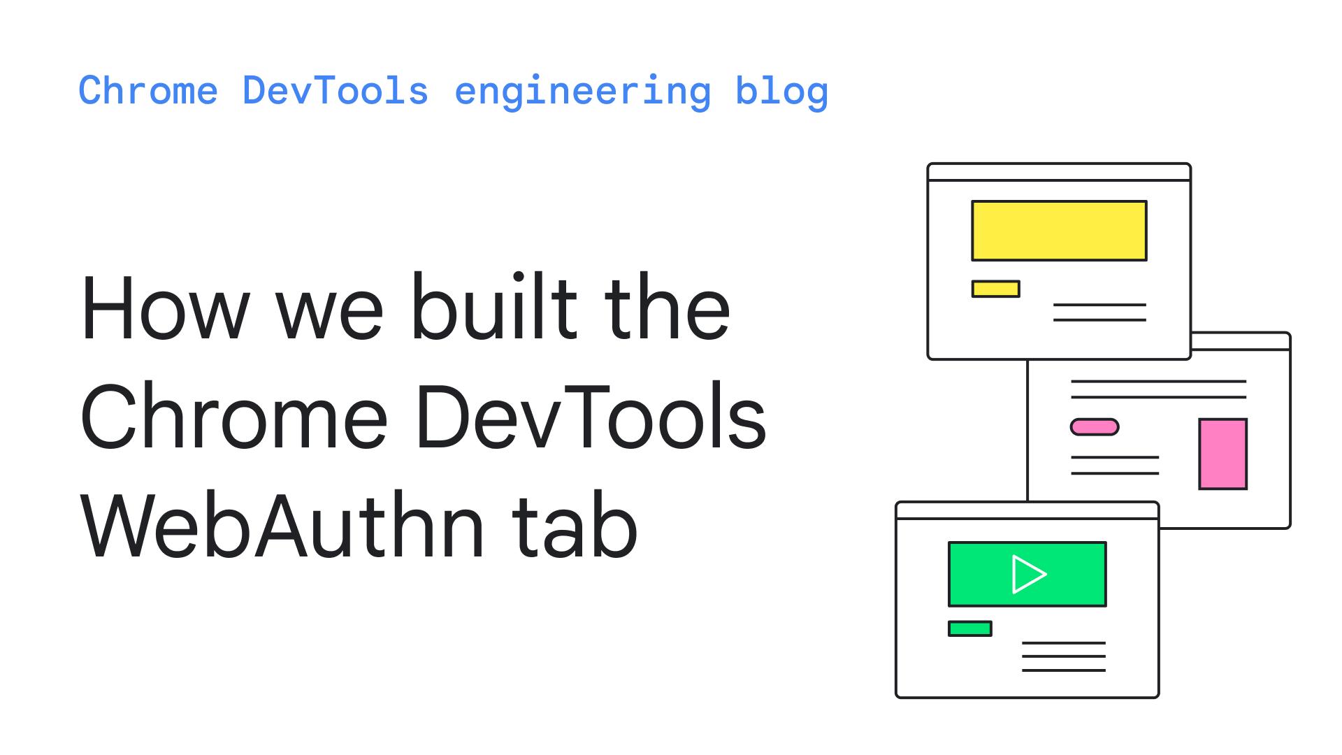 How we built the Chrome DevTools WebAuthn tab