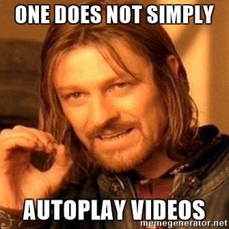 Sean Bean: One does not simply autoplay videoas.